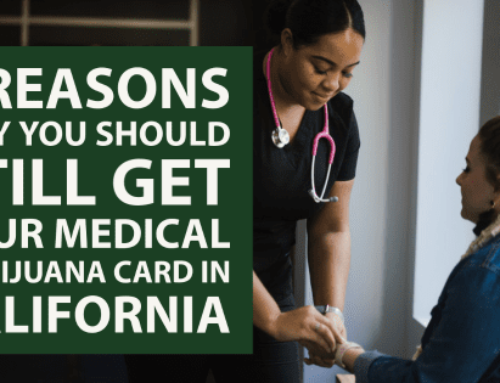 5 Reasons Why You Should Still Get Your Medical Marijuana Card in California