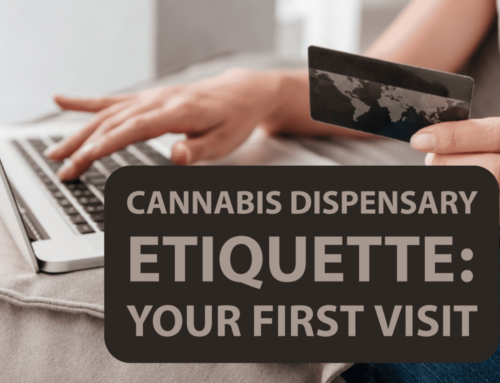 Cannabis Dispensary Etiquette: Your First Visit